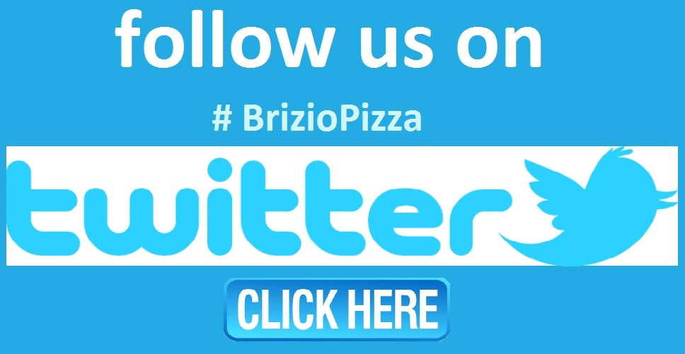 Follow us on Twitter #BrizioPizza Click Here