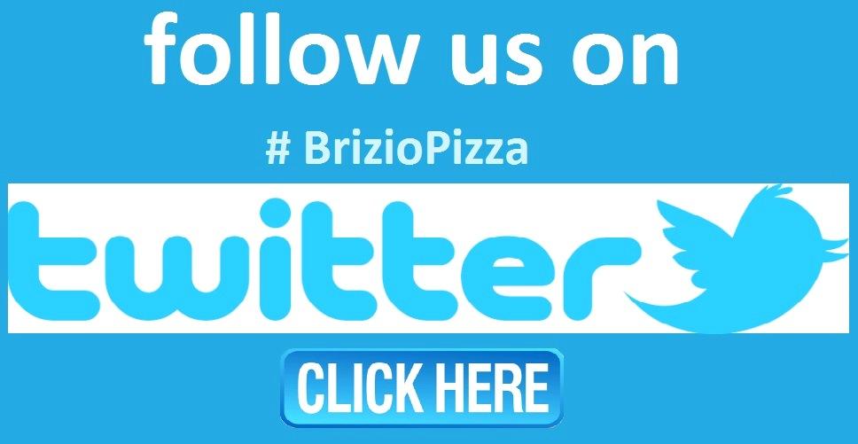 Follow us on Twitter #BrizioPizza. Click Here